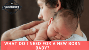 What do I need for a baby?