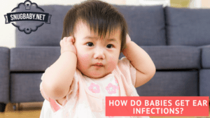 How Do Babies Get Ear Infections?