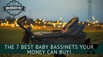 The 7 Best Baby Bassinets Your Money Can Buy!