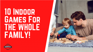 10 Indoor Games For THE WHOLE FAMILY!